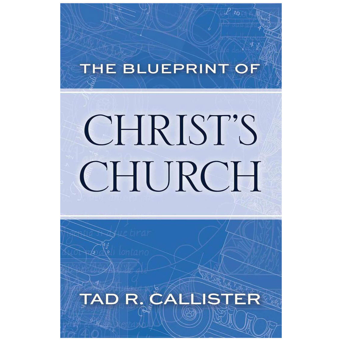 Blueprint of christs church the blueprint of christs church by tad r callister malvernweather Images